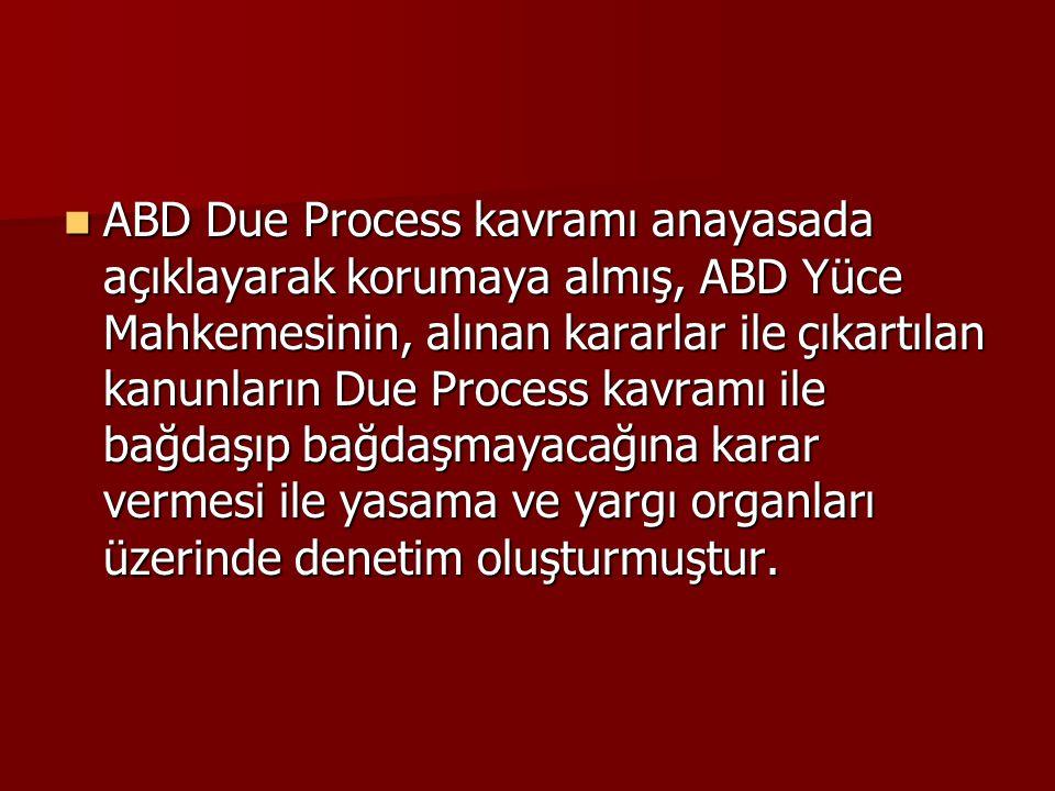 ABD Due Process kavramı anayasada açıklayarak korumaya almış, ABD Yüce Mahkemesinin, alınan kararlar ile çıkartılan kanunların Due Process kavramı ile