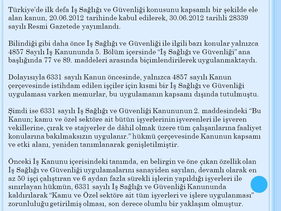Türkiye'de ilk defa İş Sağlığı ve Güvenliği konusunu kapsamlı bir şekilde ele alan kanun, 20.06.2012 tarihinde kabul edilerek, 30.06.2012 tarihli 2833