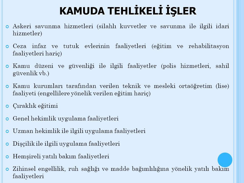 KAMUDA TEHLİKELİ İŞLER Askeri savunma hizmetleri (silahlı kuvvetler ve savunma ile ilgili idari hizmetler) Ceza infaz ve tutuk evlerinin faaliyetleri