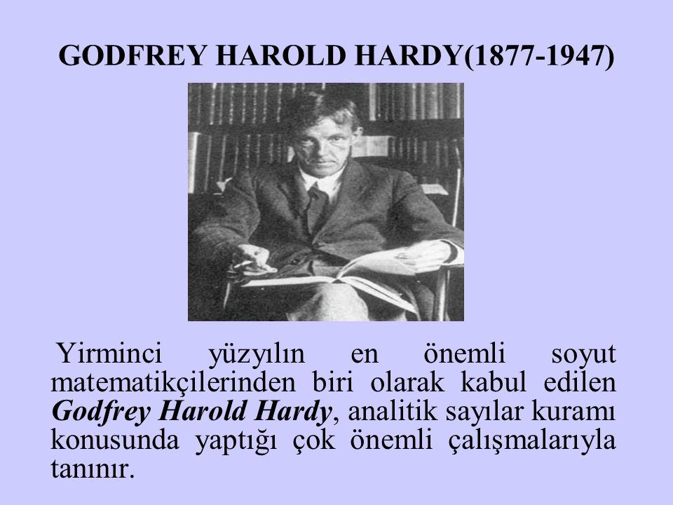 GODFREY HAROLD HARDY(1877-1947) Yirminci yüzyılın en önemli soyut matematikçilerinden biri olarak kabul edilen Godfrey Harold Hardy, analitik sayılar