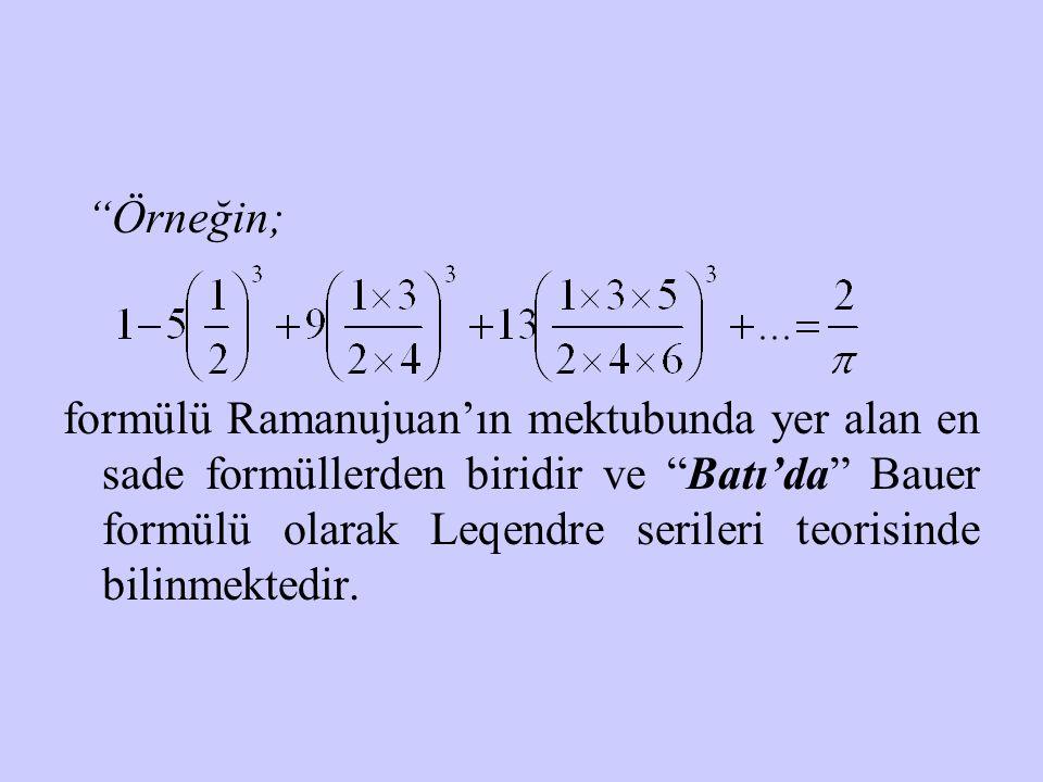 """""""Örneğin; formülü Ramanujuan'ın mektubunda yer alan en sade formüllerden biridir ve """"Batı'da"""" Bauer formülü olarak Leqendre serileri teorisinde bilinm"""
