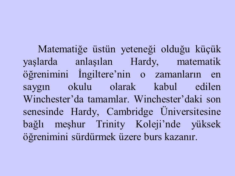Üniversite eğitiminin ilk yıllarında Hardy hangi bilim dalında uzmanlaşacağı konusunda -matematiği çok sevmesine ve başarılı olmasına karşın- karasızdır.Tam o sıralarda,hocalarından biri olan A.E.H.Love (elastisite kuramında çalışmış bir uygulamalı matematikçi) sayesinde Jordan'ın yazdığı Cours d'Analyse adlı kitapla tanışır.Bu eserden son derece etkilenen Hardy,bir matematikçi olmaya karar verir.