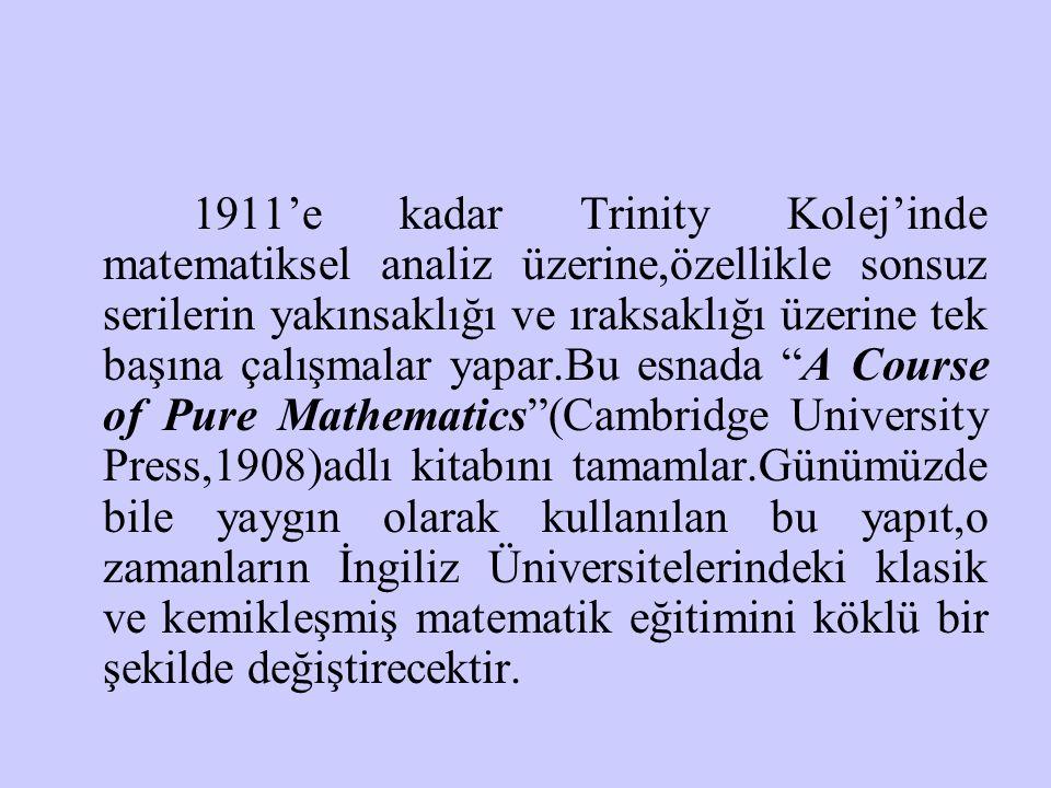 1911'e kadar Trinity Kolej'inde matematiksel analiz üzerine,özellikle sonsuz serilerin yakınsaklığı ve ıraksaklığı üzerine tek başına çalışmalar yapar