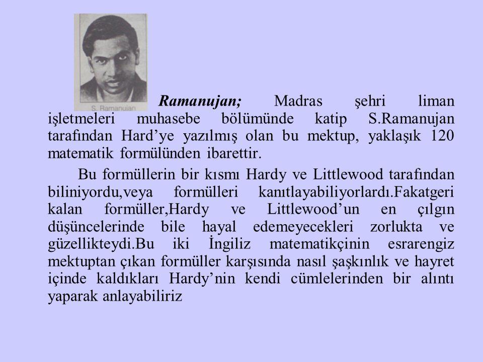 Ramanujan; Madras şehri liman işletmeleri muhasebe bölümünde katip S.Ramanujan tarafından Hard'ye yazılmış olan bu mektup, yaklaşık 120 matematik form