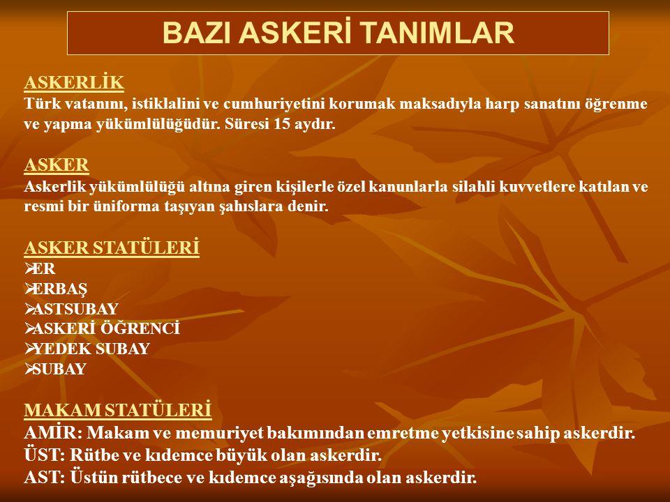 BAZI ASKERİ TANIMLAR ASKERLİK Türk vatanını, istiklalini ve cumhuriyetini korumak maksadıyla harp sanatını öğrenme ve yapma yükümlülüğüdür. Süresi 15