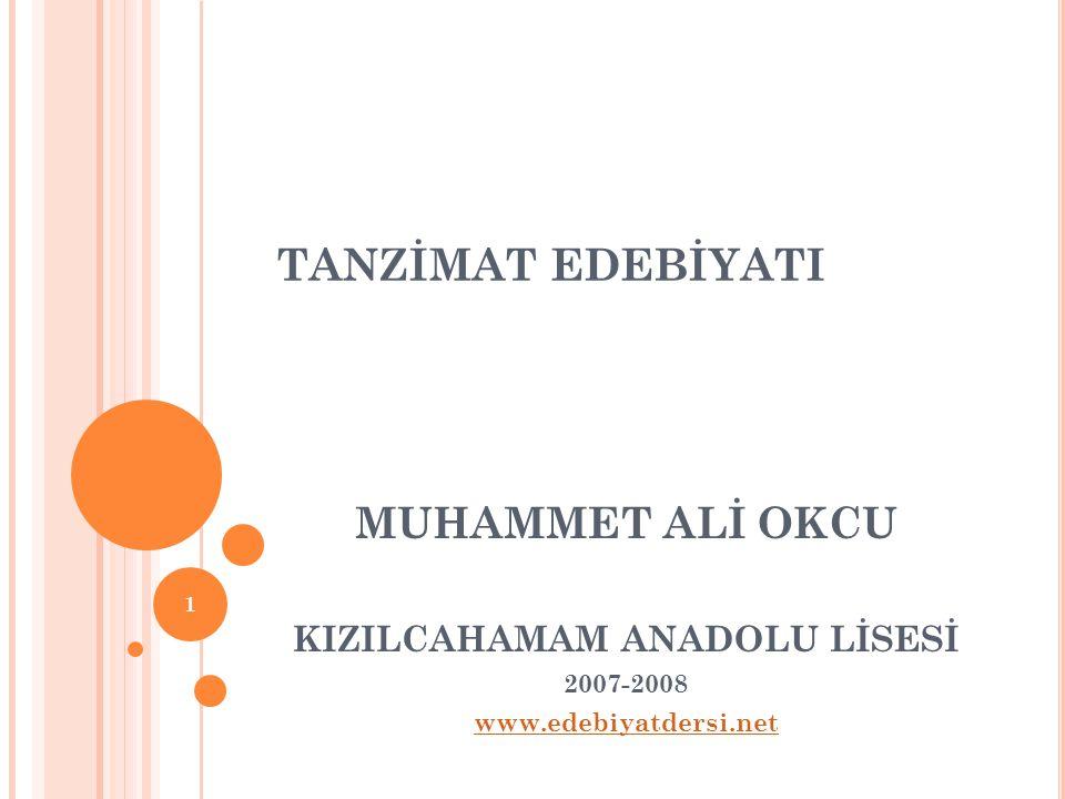 TANZİMAT EDEBİYATI MUHAMMET ALİ OKCU KIZILCAHAMAM ANADOLU LİSESİ 2007-2008 www.edebiyatdersi.net 1