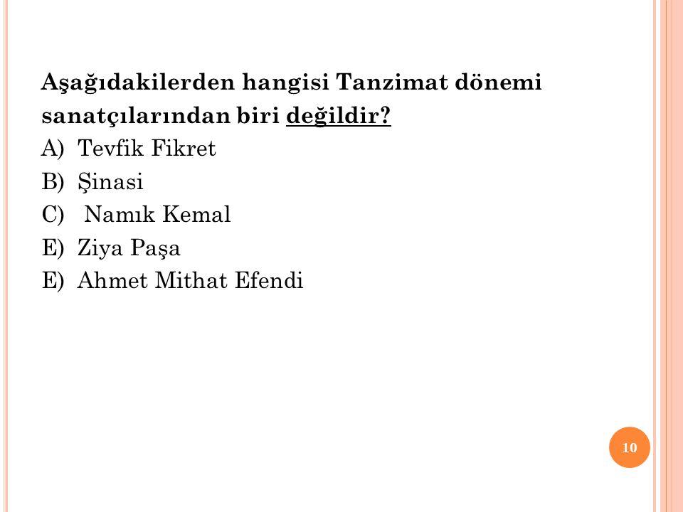 Aşağıdakilerden hangisi Tanzimat dönemi sanatçılarından biri değildir? A) Tevfik Fikret B) Şinasi C) Namık Kemal E) Ziya Paşa E) Ahmet Mithat Efendi 1