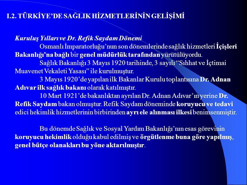 I.2. TÜRKİYE'DE SAĞLIK HİZMETLERİNİN GELİŞİMİ Kuruluş Yılları ve Dr. Refik Saydam Dönemi Osmanlı İmparatorluğu'nun son dönemlerinde sağlık hizmetleri