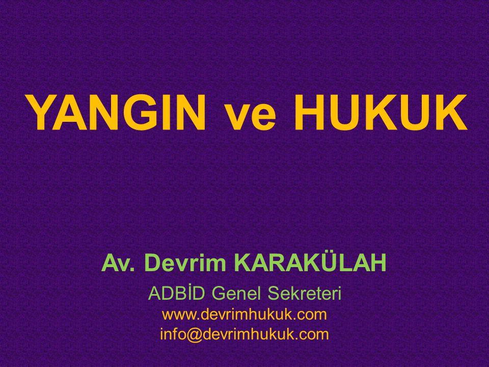YANGIN ve HUKUK Av. Devrim KARAKÜLAH ADBİD Genel Sekreteri www.devrimhukuk.com info@devrimhukuk.com
