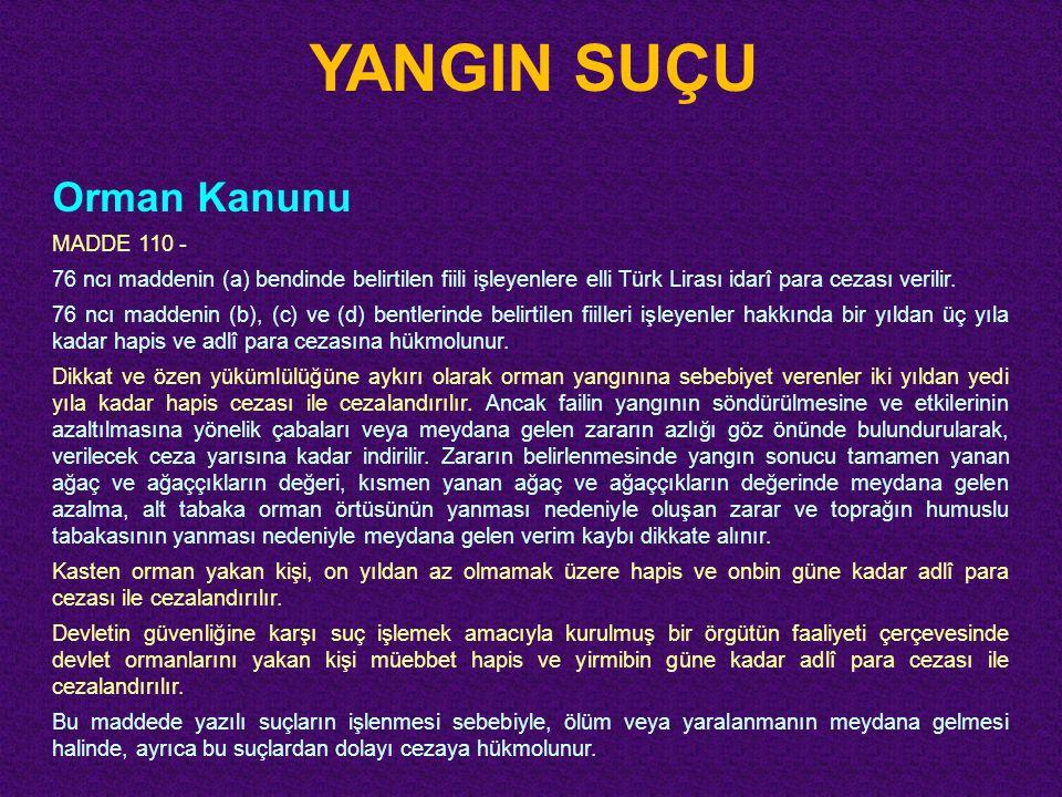 YANGIN SUÇU Orman Kanunu MADDE 110 - 76 ncı maddenin (a) bendinde belirtilen fiili işleyenlere elli Türk Lirası idarî para cezası verilir. 76 ncı madd