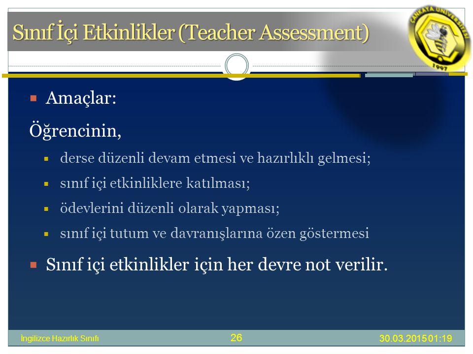 30.03.2015 01:21 İngilizce Hazırlık Sınıfı 26  Amaçlar: Öğrencinin,  derse düzenli devam etmesi ve hazırlıklı gelmesi;  sınıf içi etkinliklere katılması;  ödevlerini düzenli olarak yapması;  sınıf içi tutum ve davranışlarına özen göstermesi  Sınıf içi etkinlikler için her devre not verilir.