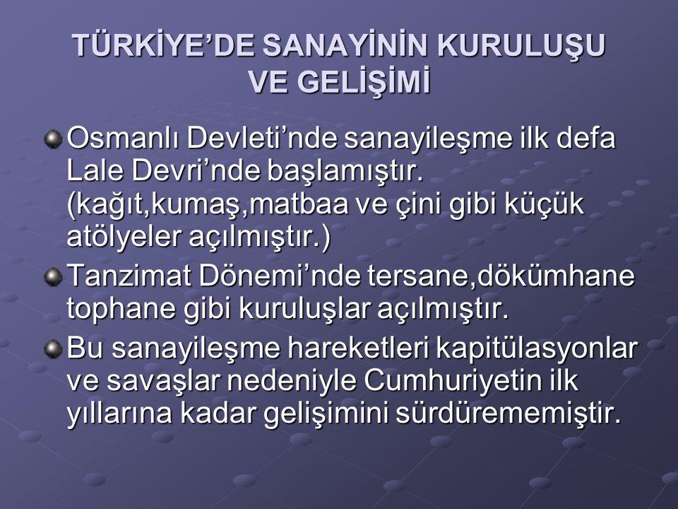 TÜRKİYE'DE SANAYİNİN KURULUŞU VE GELİŞİMİ Osmanlı Devleti'nde sanayileşme ilk defa Lale Devri'nde başlamıştır.