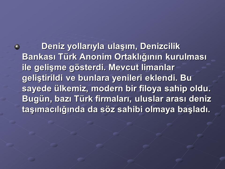 Deniz yollarıyla ulaşım, Denizcilik Bankası Türk Anonim Ortaklığının kurulması ile gelişme gösterdi. Mevcut limanlar geliştirildi ve bunlara yenileri