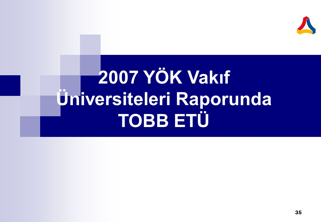 35 2007 YÖK Vakıf Üniversiteleri Raporunda TOBB ETÜ