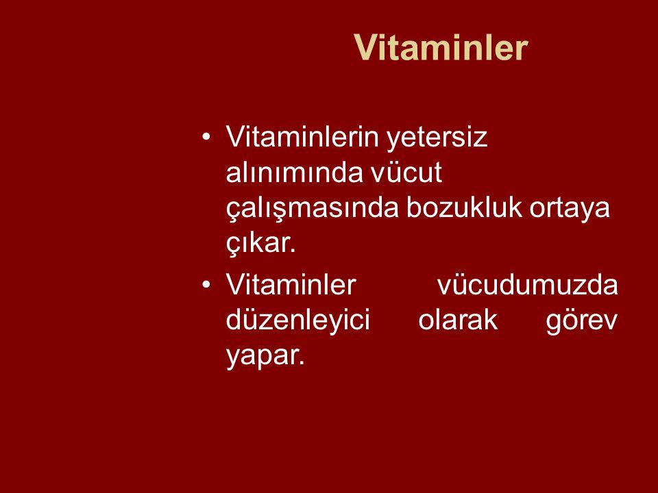 Vitaminler Vitaminlerin yetersiz alınımında vücut çalışmasında bozukluk ortaya çıkar. Vitaminler vücudumuzda düzenleyici olarak görev yapar.
