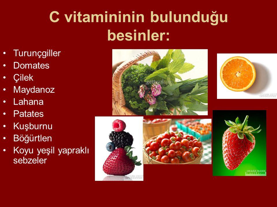C vitamininin bulunduğu besinler: Turunçgiller Domates Çilek Maydanoz Lahana Patates Kuşburnu Böğürtlen Koyu yeşil yapraklı sebzeler
