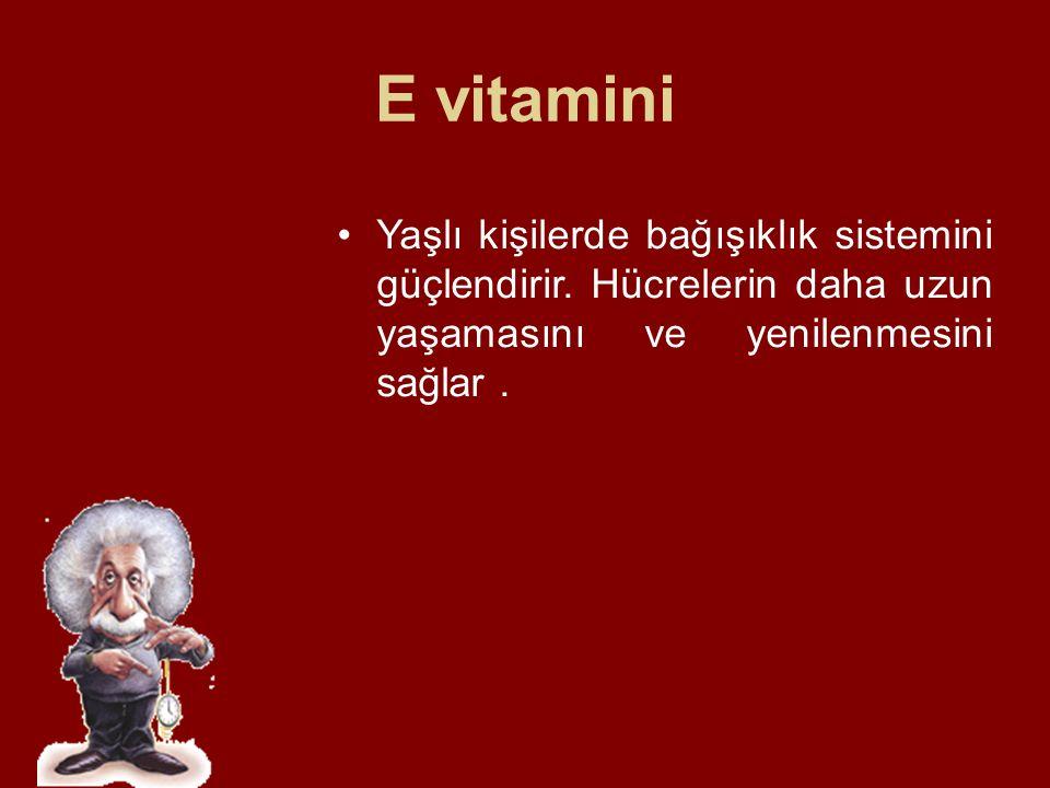 E vitamini Yaşlı kişilerde bağışıklık sistemini güçlendirir. Hücrelerin daha uzun yaşamasını ve yenilenmesini sağlar.