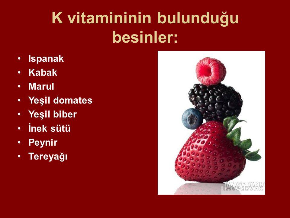 K vitamininin bulunduğu besinler: Ispanak Kabak Marul Yeşil domates Yeşil biber İnek sütü Peynir Tereyağı
