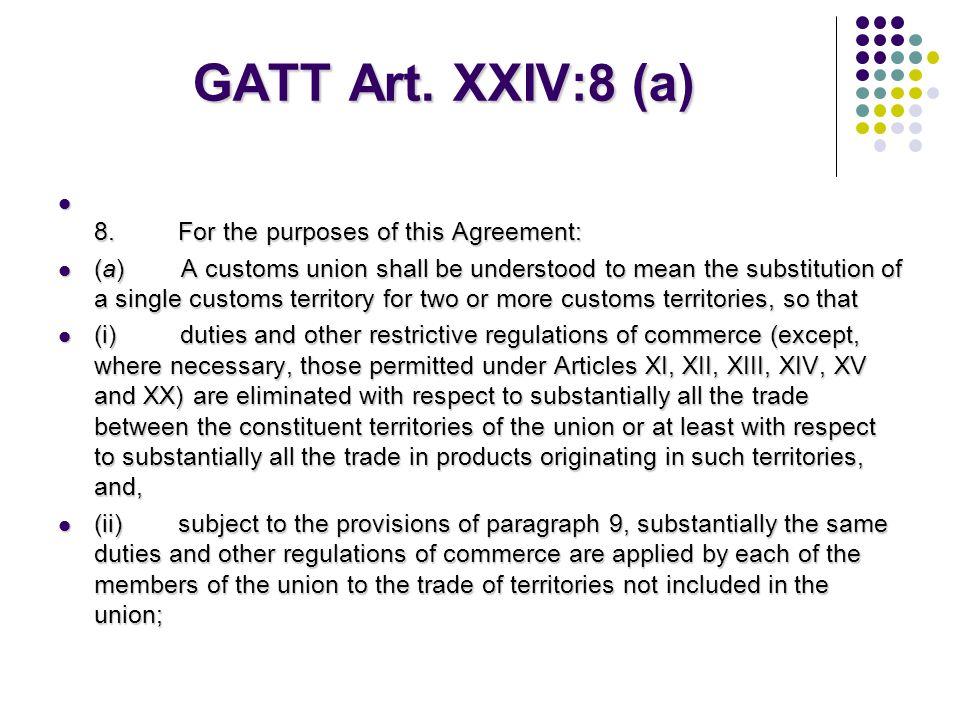 GATT md XXIV:5 Dolayısıyla bu Antlaşma'nın hükümleri, aşağıdaki koşulların yerine getirilmesi şartı ile üyelerin kendi aralarında bir GB ya STB kurulm