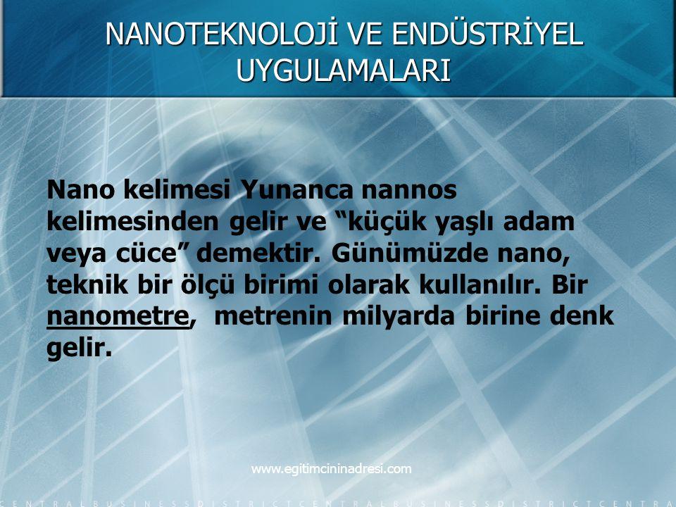 """NANOTEKNOLOJİ VE ENDÜSTRİYEL UYGULAMALARI Nano kelimesi Yunanca nannos kelimesinden gelir ve """"küçük yaşlı adam veya cüce"""" demektir. Günümüzde nano, te"""