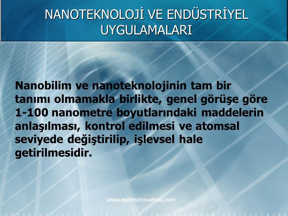 NANOTEKNOLOJİ VE ENDÜSTRİYEL UYGULAMALARI Nanobilim ve nanoteknolojinin tam bir tanımı olmamakla birlikte, genel görüşe göre 1-100 nanometre boyutları