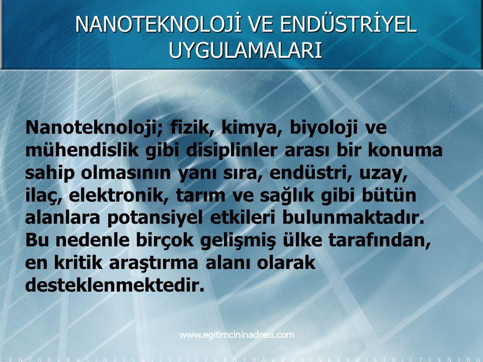 NANOTEKNOLOJİ VE ENDÜSTRİYEL UYGULAMALARI Nanoteknoloji; fizik, kimya, biyoloji ve mühendislik gibi disiplinler arası bir konuma sahip olmasının yanı