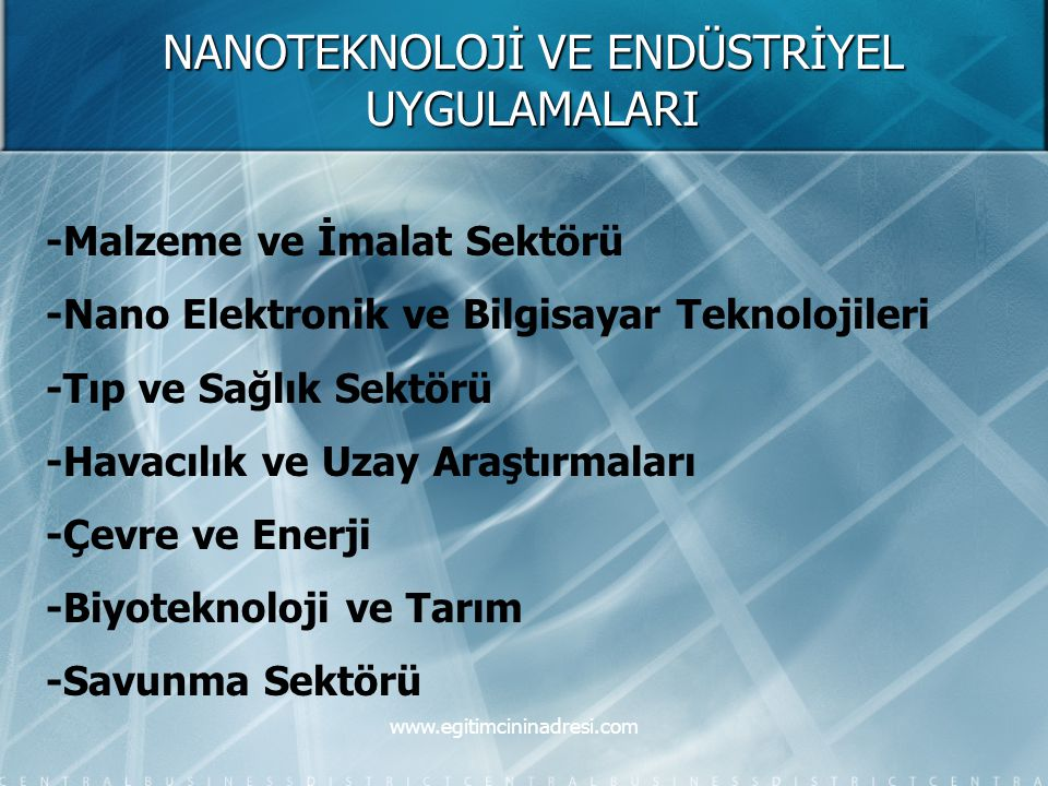 NANOTEKNOLOJİ VE ENDÜSTRİYEL UYGULAMALARI -Malzeme ve İmalat Sektörü -Nano Elektronik ve Bilgisayar Teknolojileri -Tıp ve Sağlık Sektörü -Havacılık ve