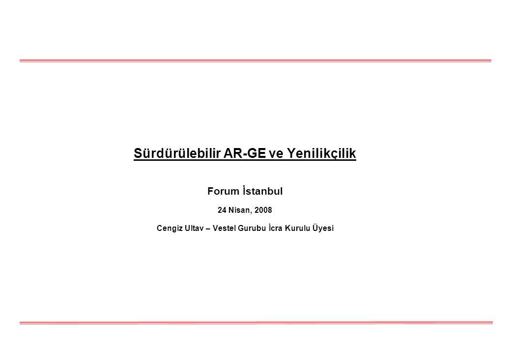 Sürdürülebilir AR-GE ve Yenilikçilik Forum İstanbul 24 Nisan, 2008 Cengiz Ultav – Vestel Gurubu İcra Kurulu Üyesi