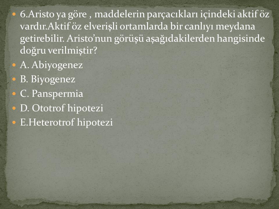 6.Aristo ya göre, maddelerin parçacıkları içindeki aktif öz vardır.Aktif öz elverişli ortamlarda bir canlıyı meydana getirebilir. Aristo'nun görüşü aş