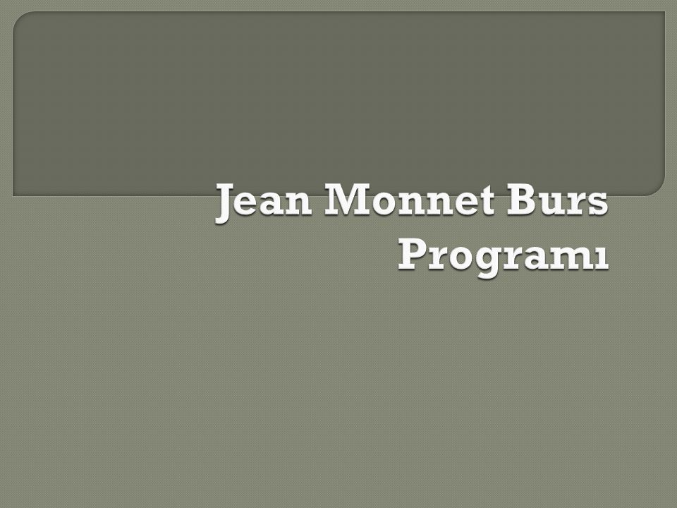  Jean Monnet Burs Programı, AB üyesi bir ülkedeki üniversitede ya da üniversiteye e ş de ğ er bir kurulu ş ta yüksek lisans e ğ itimi veya ara ş tırma programları çerçevesinde yapılacak akademik çalı ş mları kapsamaktadır.