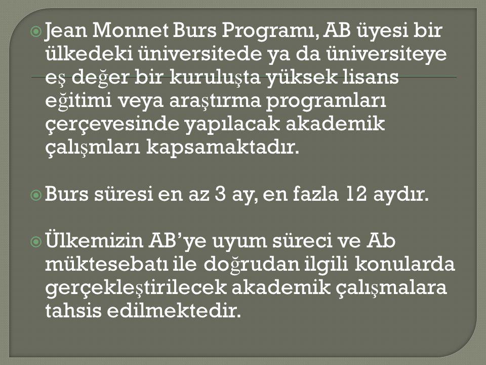 Jean Monnet Burs Programı, AB üyesi bir ülkedeki üniversitede ya da üniversiteye e ş de ğ er bir kurulu ş ta yüksek lisans e ğ itimi veya ara ş tırm