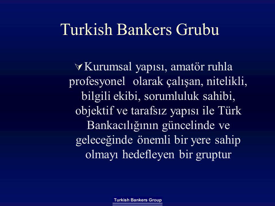 Turkish Bankers Grubu  Kurumsal yapısı, amatör ruhla profesyonel olarak çalışan, nitelikli, bilgili ekibi, sorumluluk sahibi, objektif ve tarafsız ya