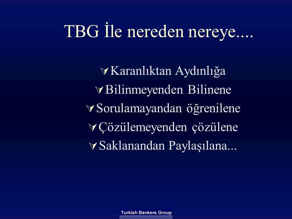 TBG İle nereden nereye....  Karanlıktan Aydınlığa  Bilinmeyenden Bilinene  Sorulamayandan öğrenilene  Çözülemeyenden çözülene  Saklanandan Paylaş