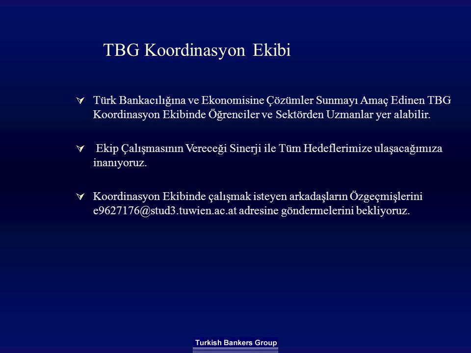 TBG Koordinasyon Ekibi  Türk Bankacılığına ve Ekonomisine Çözümler Sunmayı Amaç Edinen TBG Koordinasyon Ekibinde Öğrenciler ve Sektörden Uzmanlar yer alabilir.