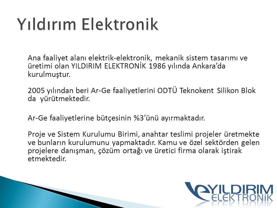 Ana faaliyet alanı elektrik-elektronik, mekanik sistem tasarımı ve üretimi olan YILDIRIM ELEKTRONİK 1986 yılında Ankara'da kurulmuştur. 2005 yılından