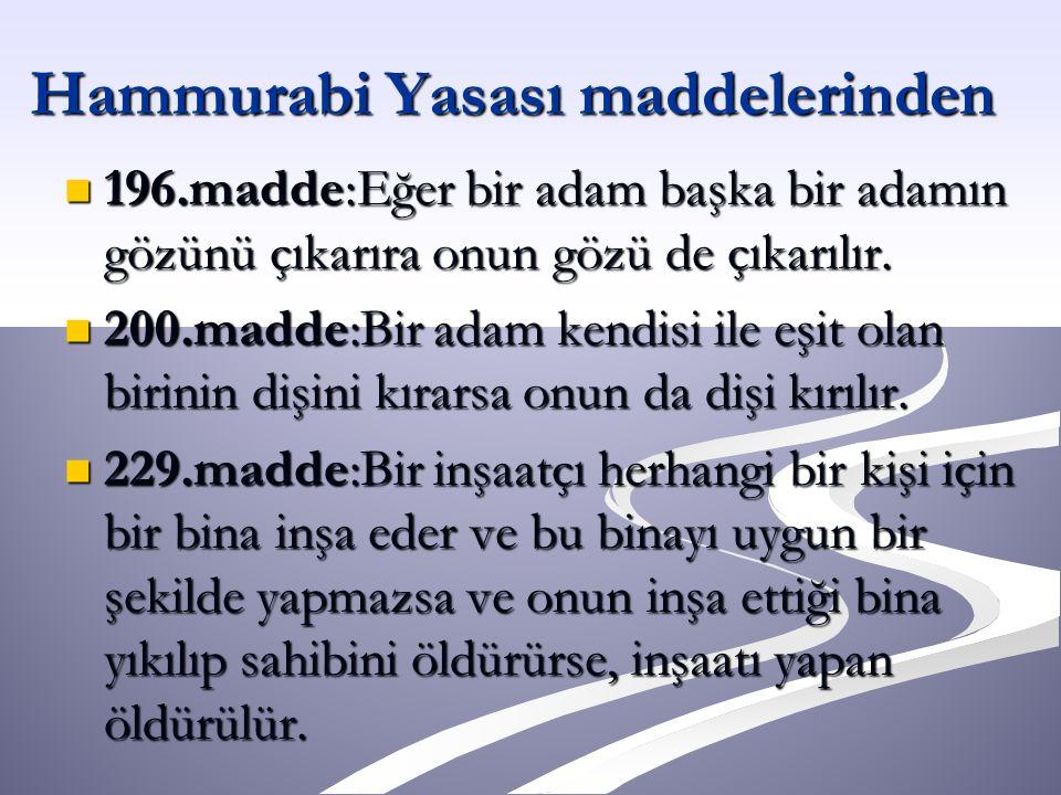 Hammurabi Yasası maddelerinden 196.madde:Eğer bir adam başka bir adamın gözünü çıkarıra onun gözü de çıkarılır.