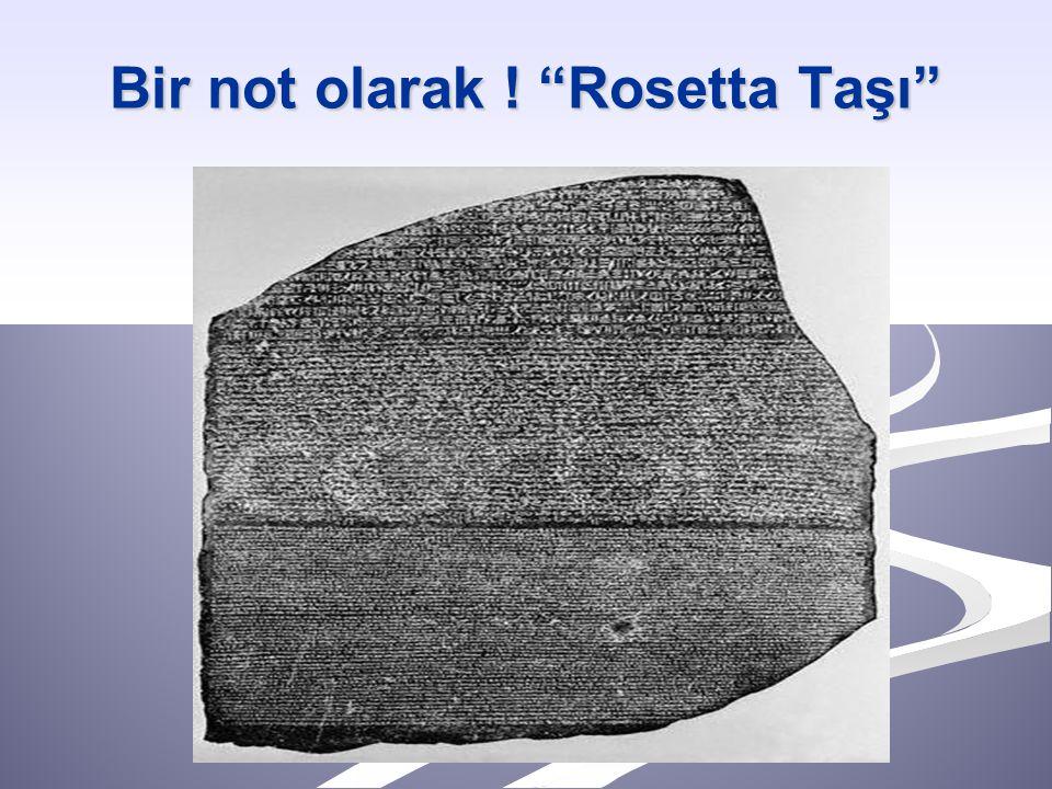 """Bir not olarak ! """"Rosetta Taşı"""""""