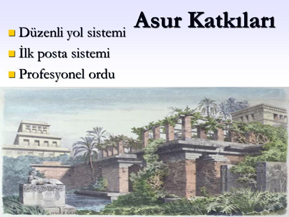 Asur Katkıları Düzenli yol sistemi Düzenli yol sistemi İlk posta sistemi İlk posta sistemi Profesyonel ordu Profesyonel ordu