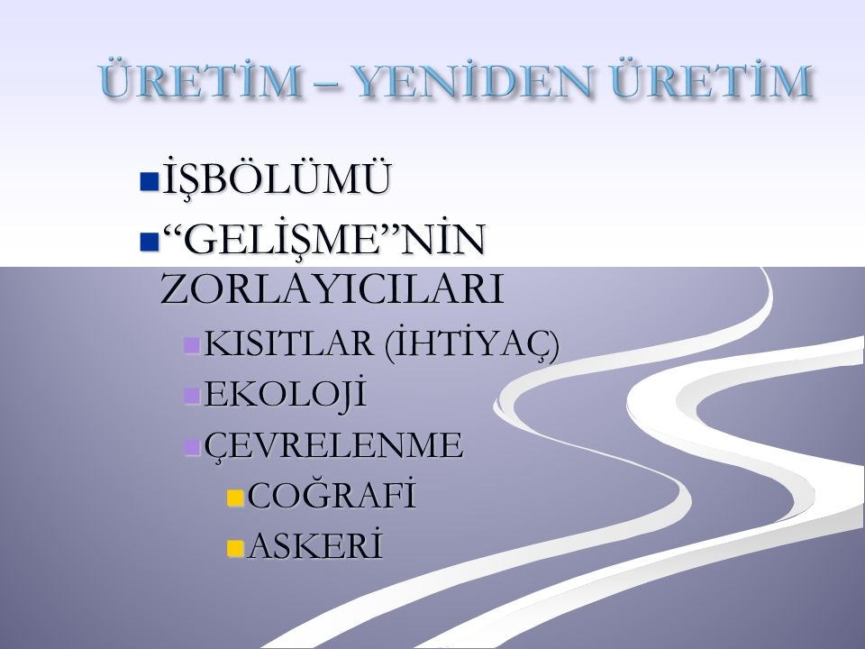 """İŞBÖLÜMÜ İŞBÖLÜMÜ """"GELİŞME""""NİN """"GELİŞME""""NİN ZORLAYICILARI KISITLAR KISITLAR (İHTİYAÇ) EKOLOJİ EKOLOJİ ÇEVRELENME ÇEVRELENME COĞRAFİ COĞRAFİ ASKERİ ASK"""