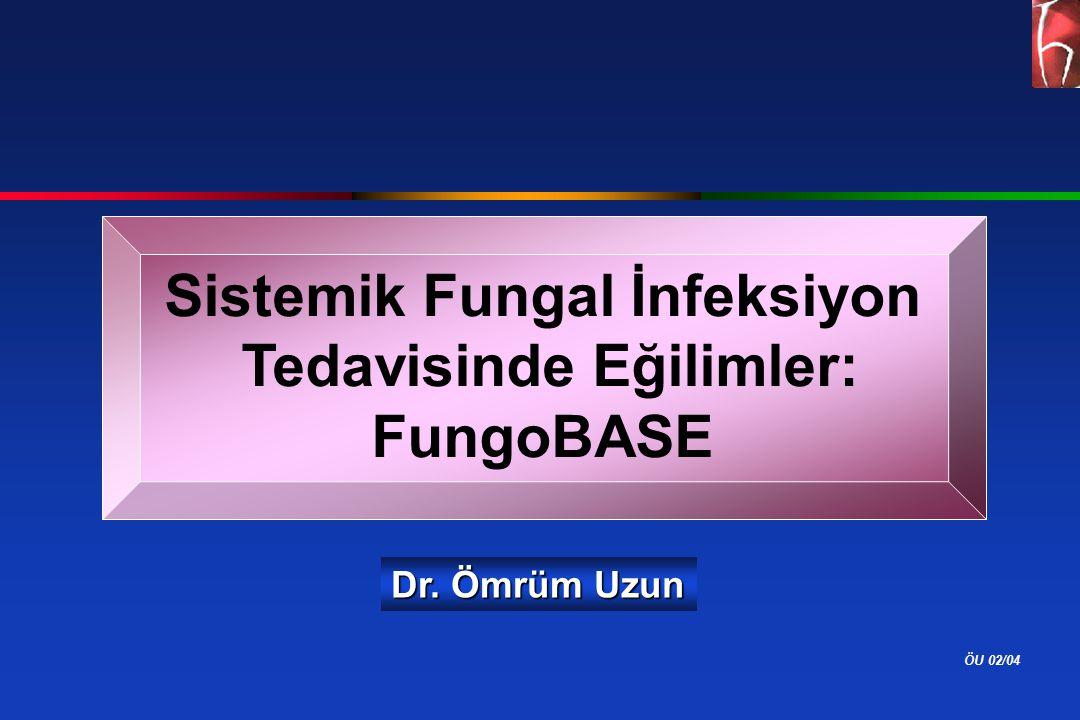 ÖU 02/04 Sistemik Fungal İnfeksiyon Tedavisinde Eğilimler: FungoBASE Dr. Ömrüm Uzun