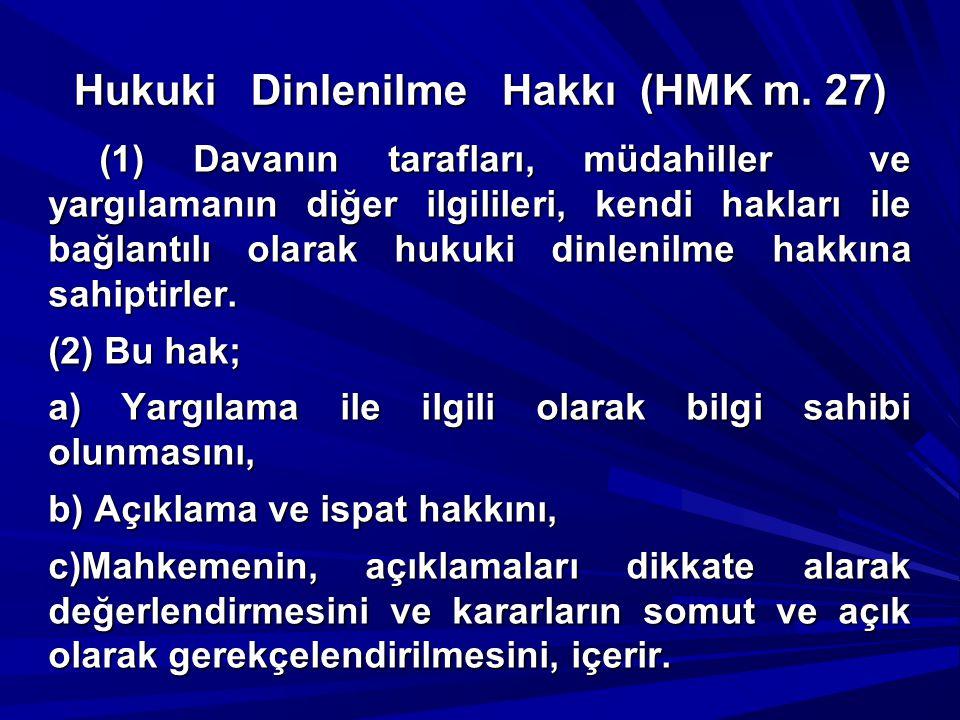 Hukuki Dinlenilme Hakkı (HMK m. 27) (1) Davanın tarafları, müdahiller ve yargılamanın diğer ilgilileri, kendi hakları ile bağlantılı olarak hukuki din