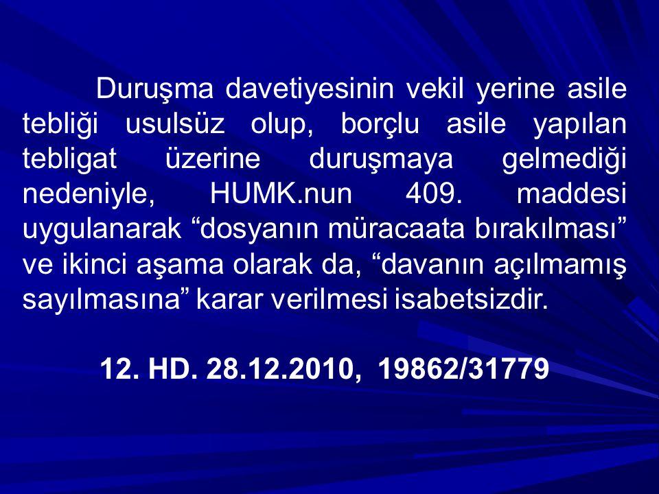 Duruşma davetiyesinin vekil yerine asile tebliği usulsüz olup, borçlu asile yapılan tebligat üzerine duruşmaya gelmediği nedeniyle, HUMK.nun 409. madd
