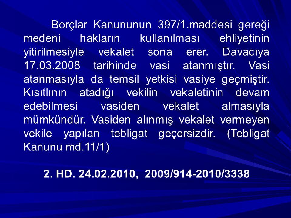 Borçlar Kanununun 397/1.maddesi gereği medeni hakların kullanılması ehliyetinin yitirilmesiyle vekalet sona erer. Davacıya 17.03.2008 tarihinde vasi a