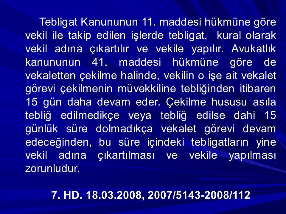 Tebligat Kanununun 11. maddesi hükmüne göre vekil ile takip edilen işlerde tebligat, kural olarak vekil adına çıkartılır ve vekile yapılır. Avukatlık