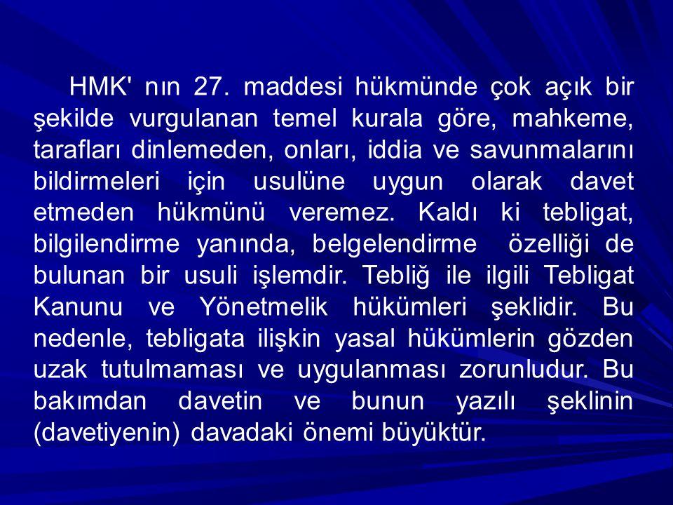 HMK' nın 27. maddesi hükmünde çok açık bir şekilde vurgulanan temel kurala göre, mahkeme, tarafları dinlemeden, onları, iddia ve savunmalarını bildirm