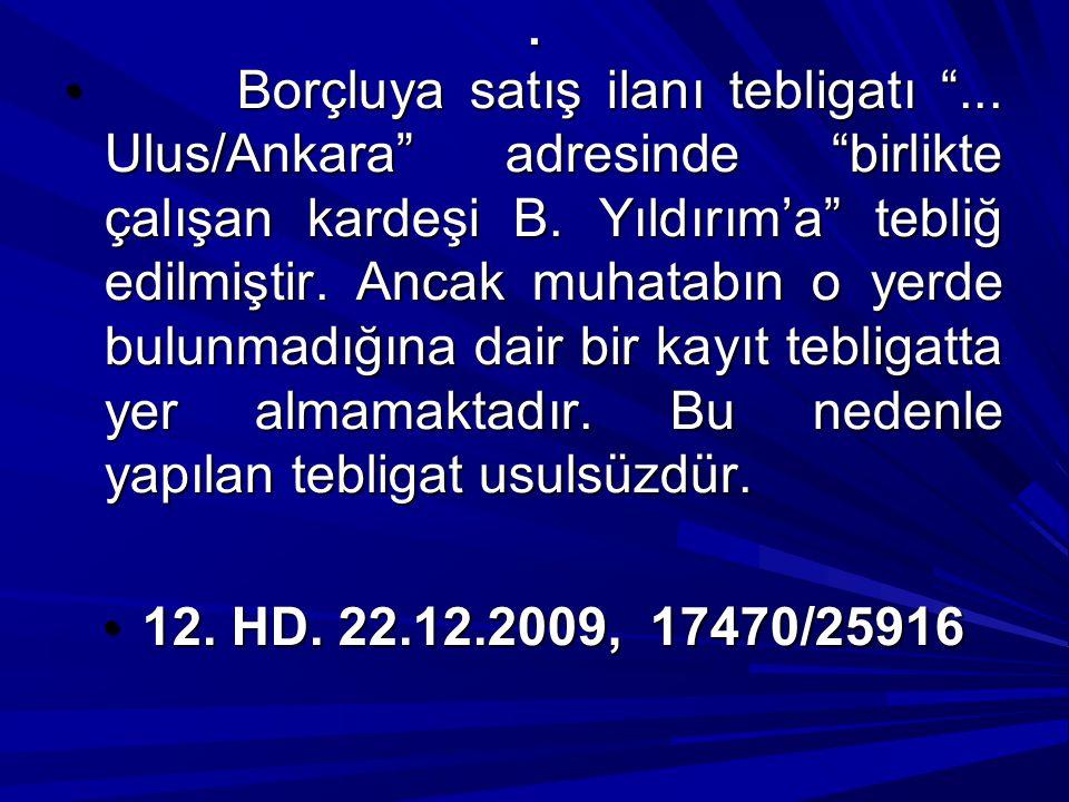 """. Borçluya satış ilanı tebligatı """"... Ulus/Ankara"""" adresinde """"birlikte çalışan kardeşi B. Yıldırım'a"""" tebliğ edilmiştir. Ancak muhatabın o yerde bulun"""
