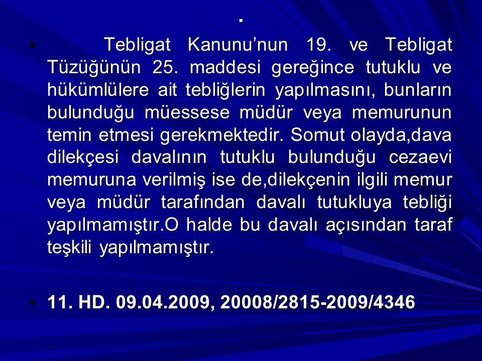 . Tebligat Kanunu'nun 19. ve Tebligat Tüzüğünün 25. maddesi gereğince tutuklu ve hükümlülere ait tebliğlerin yapılmasını, bunların bulunduğu müessese