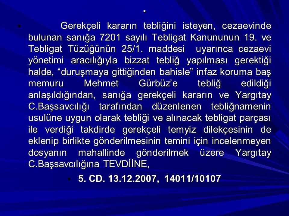 . Gerekçeli kararın tebliğini isteyen, cezaevinde bulunan sanığa 7201 sayılı Tebligat Kanununun 19. ve Tebligat Tüzüğünün 25/1. maddesi uyarınca cezae