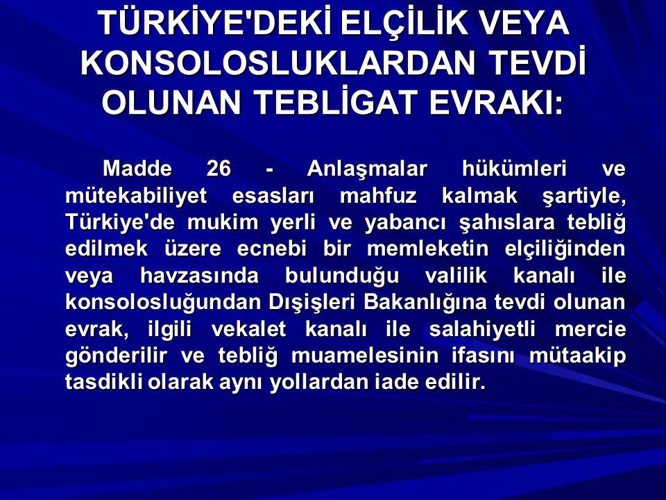 TÜRKİYE'DEKİ ELÇİLİK VEYA KONSOLOSLUKLARDAN TEVDİ OLUNAN TEBLİGAT EVRAKI: Madde 26 - Anlaşmalar hükümleri ve mütekabiliyet esasları mahfuz kalmak şart