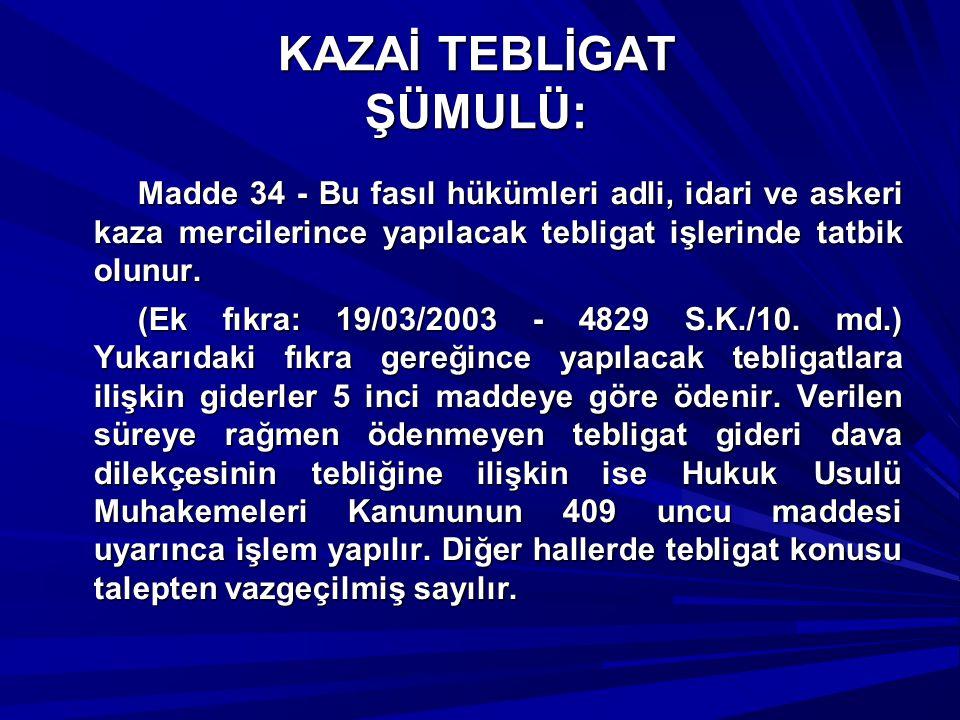 KAZAİ TEBLİGAT ŞÜMULÜ: Madde 34 - Bu fasıl hükümleri adli, idari ve askeri kaza mercilerince yapılacak tebligat işlerinde tatbik olunur. Madde 34 - Bu